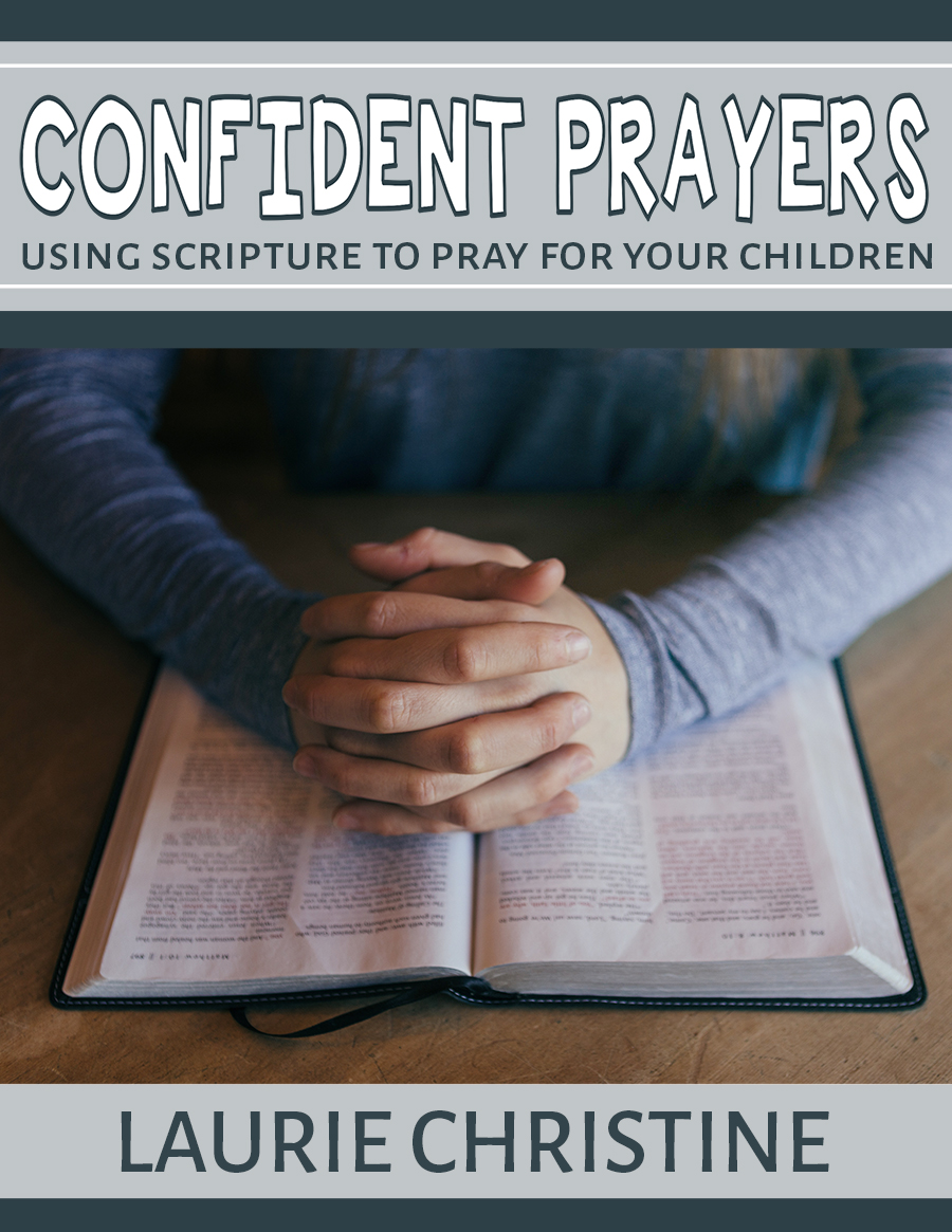 confident prayers, using scripture to pray for your children